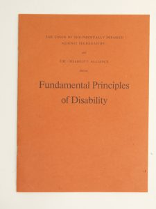 "Pamphlet front cover reads ""Union of the Physically Impaired against Segregation and The Disability Alliance discuss: Fundamental Principles of Disability""."