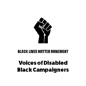Black Lives Matter Logo with text 'Voices of Disabled Black Campaigners'