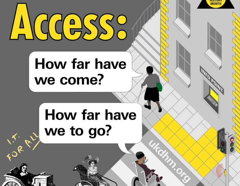 UK Disability History Month 2020 poster: Access. With the text: How far have we come? How far have we got to go?