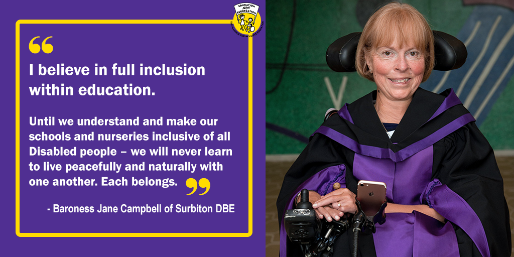 """Graphic box with image of Jane Campbell of Surbiton DBE alongside her quote: """"I believe in full inclusion within education. Until we understand and make our schools and nurseries inclusive of all Disabled people – we will never learn to live peacefully and naturally with one another. Each belongs."""""""